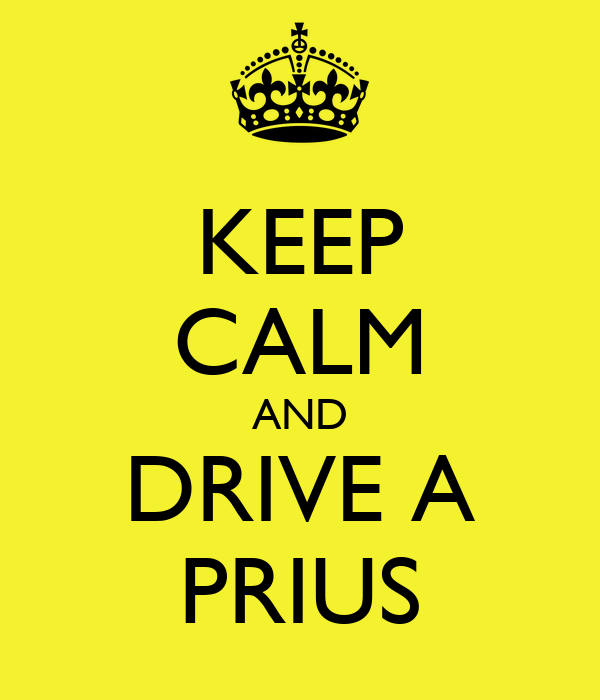 KEEP CALM AND DRIVE A PRIUS