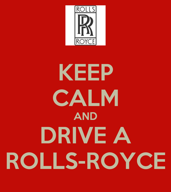 KEEP CALM AND DRIVE A ROLLS-ROYCE