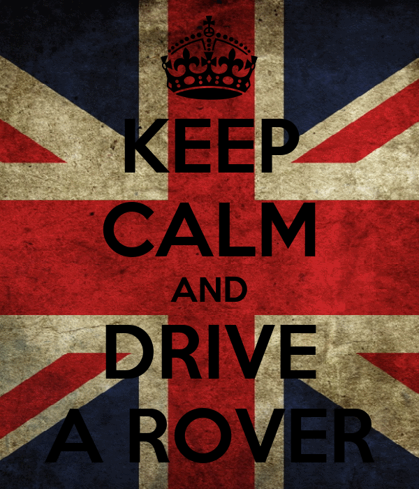 KEEP CALM AND DRIVE A ROVER