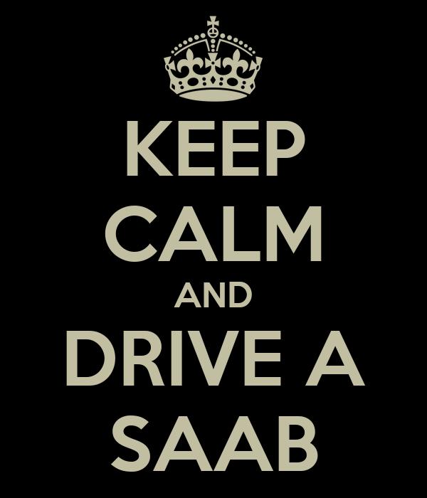 KEEP CALM AND DRIVE A SAAB