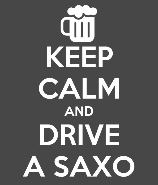 KEEP CALM AND DRIVE A SAXO