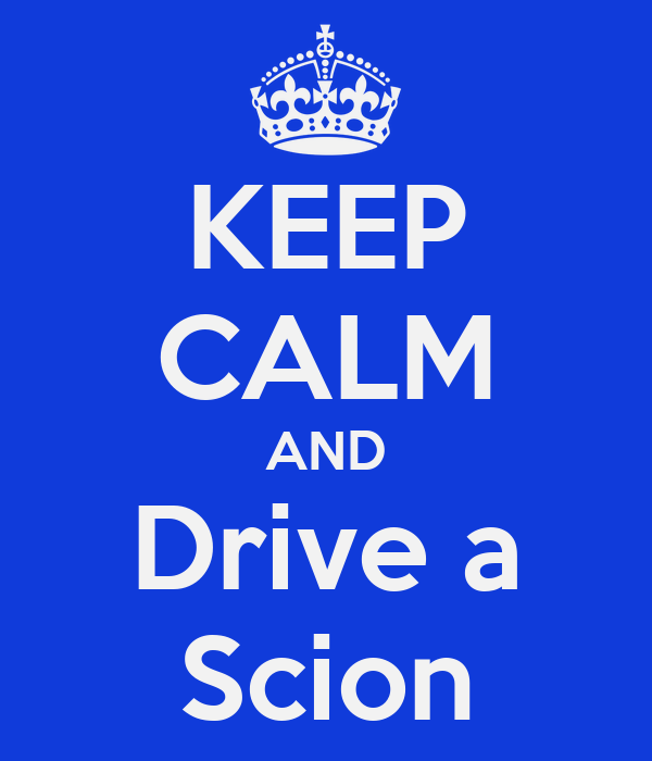KEEP CALM AND Drive a Scion