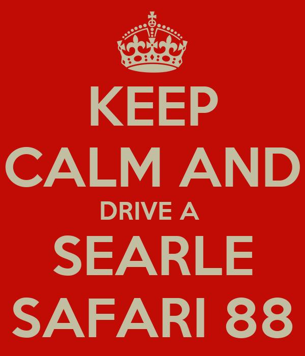 KEEP CALM AND DRIVE A  SEARLE SAFARI 88