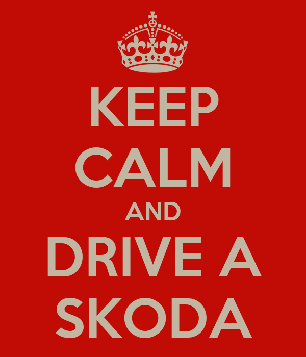 KEEP CALM AND DRIVE A SKODA
