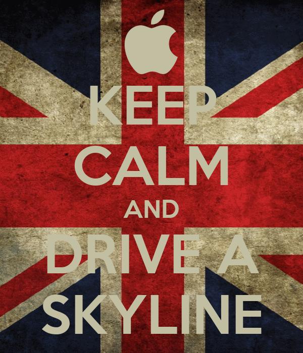 KEEP CALM AND DRIVE A SKYLINE