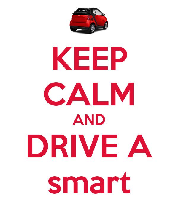 KEEP CALM AND DRIVE A smart