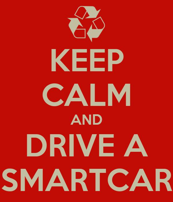 KEEP CALM AND DRIVE A SMARTCAR