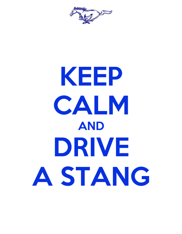 KEEP CALM AND DRIVE A STANG