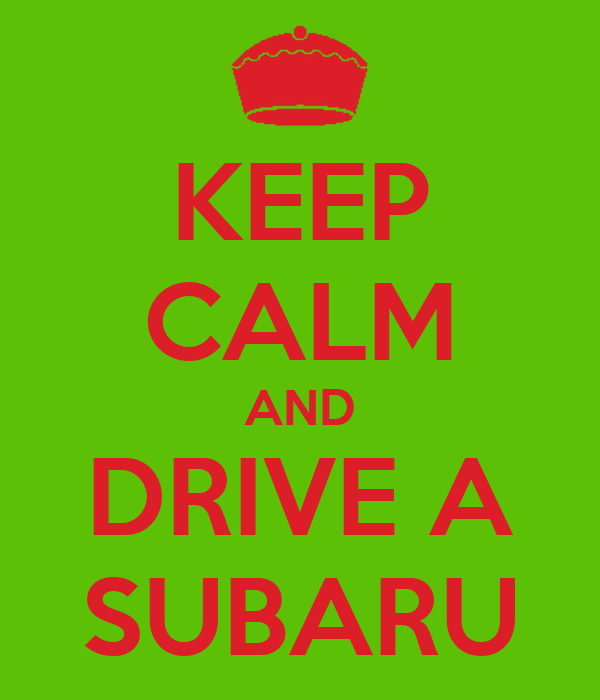 KEEP CALM AND DRIVE A SUBARU