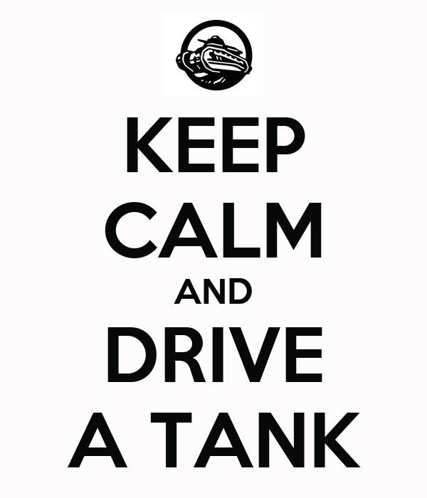 KEEP CALM AND DRIVE A TANK