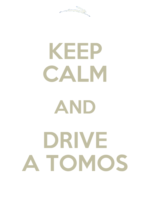 KEEP CALM AND DRIVE A TOMOS