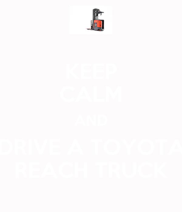 KEEP CALM AND DRIVE A TOYOTA REACH TRUCK