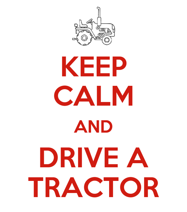 KEEP CALM AND DRIVE A TRACTOR