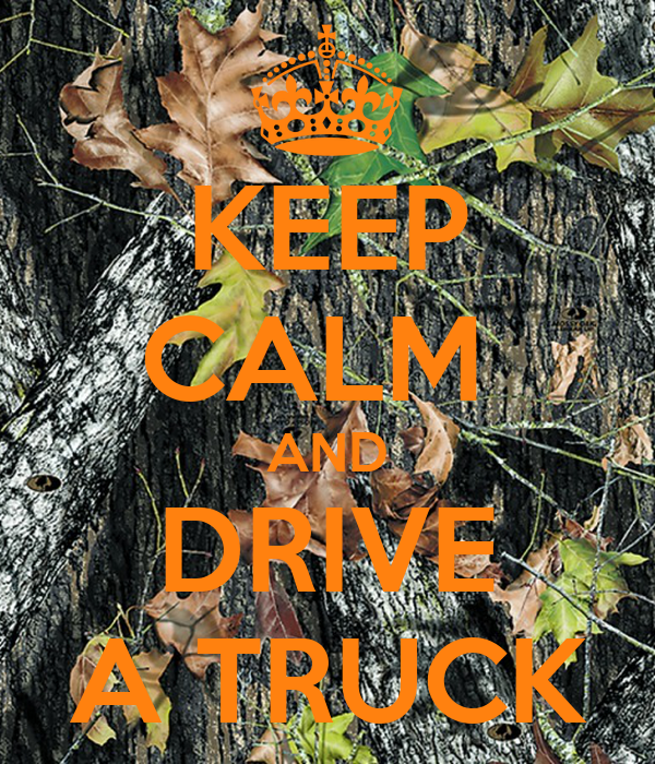 KEEP CALM  AND DRIVE A TRUCK