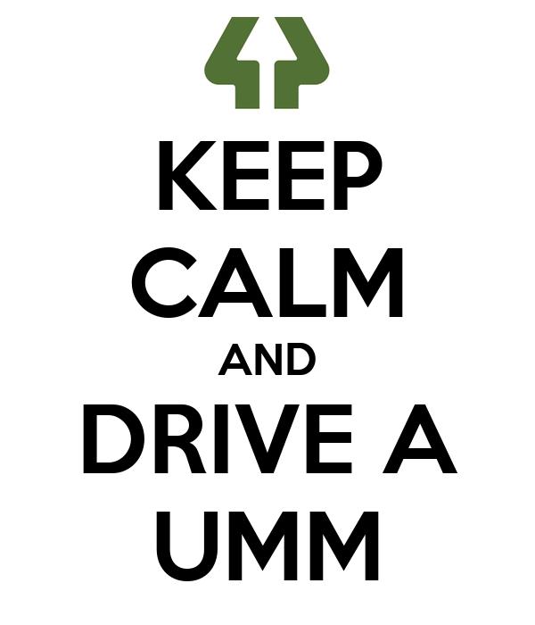 KEEP CALM AND DRIVE A UMM