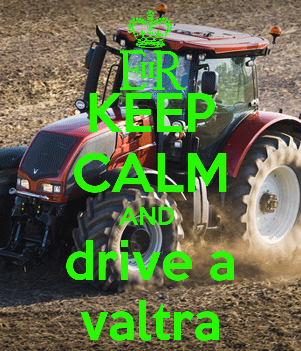KEEP CALM AND  drive a valtra