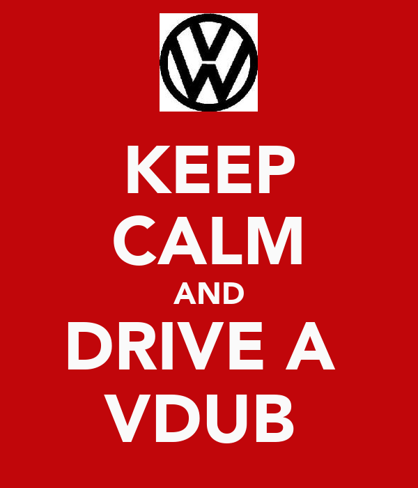 KEEP CALM AND DRIVE A  VDUB