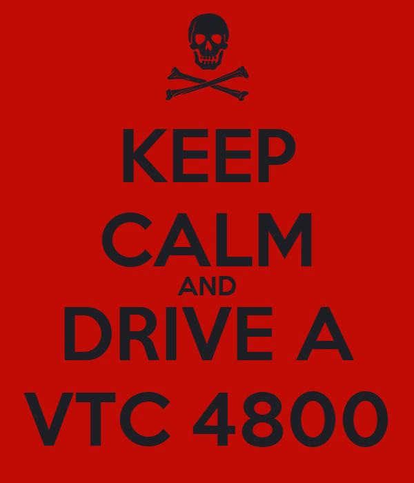 KEEP CALM AND DRIVE A VTC 4800