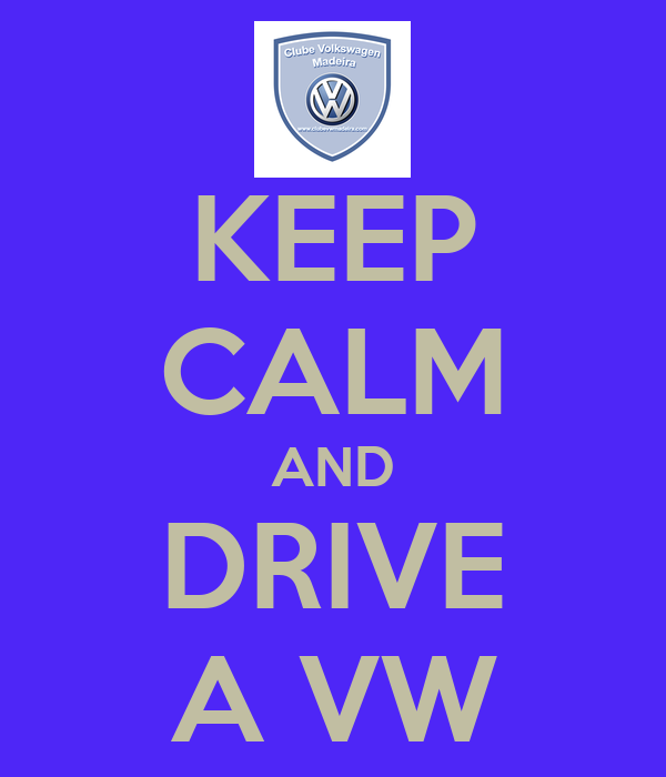 KEEP CALM AND DRIVE A VW