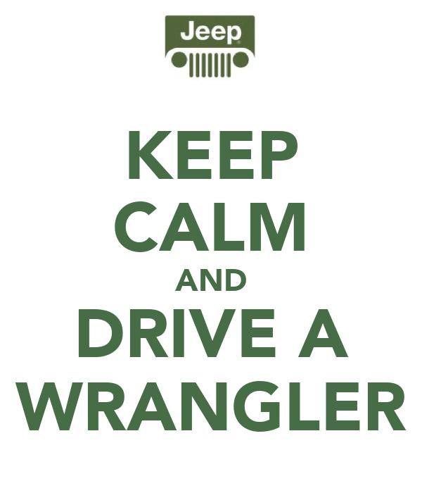 KEEP CALM AND DRIVE A WRANGLER