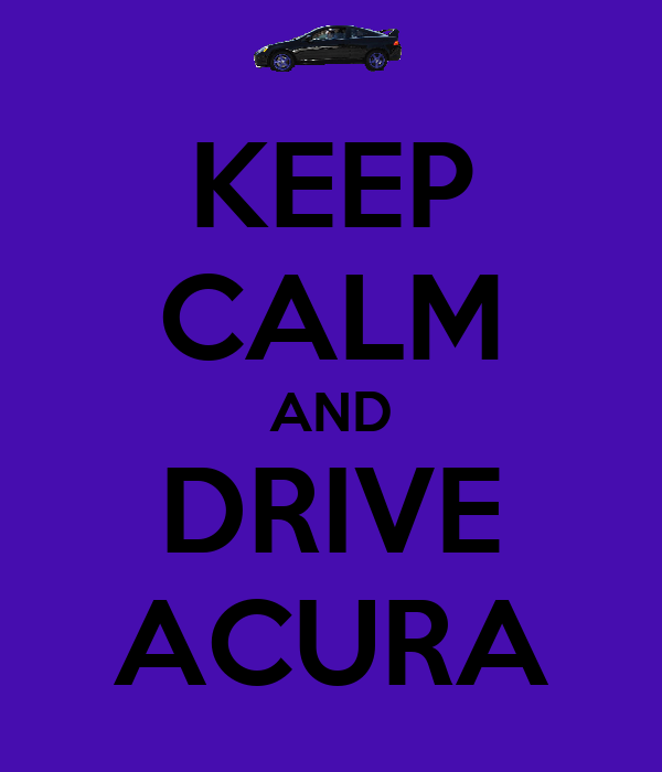 KEEP CALM AND DRIVE ACURA