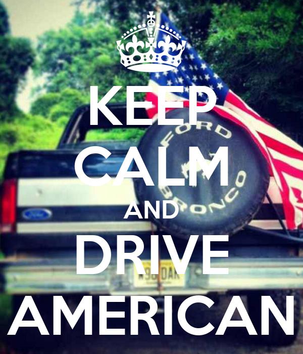 KEEP CALM AND DRIVE AMERICAN