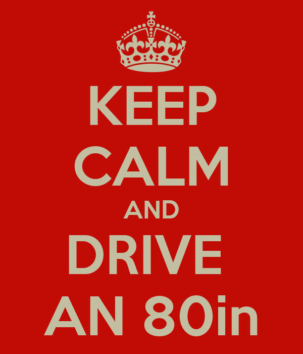 KEEP CALM AND DRIVE  AN 80in