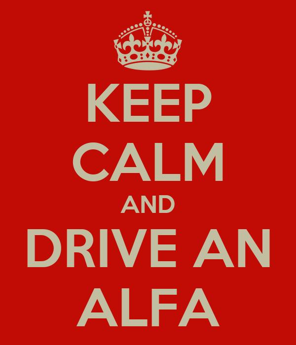 KEEP CALM AND DRIVE AN ALFA