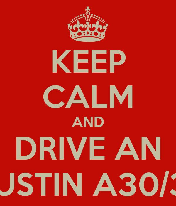 KEEP CALM AND DRIVE AN AUSTIN A30/35