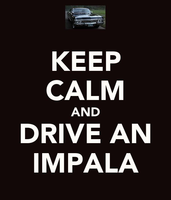 KEEP CALM AND DRIVE AN IMPALA