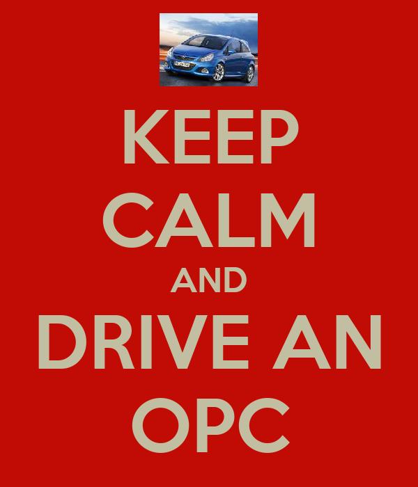 KEEP CALM AND DRIVE AN OPC