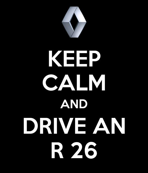 KEEP CALM AND DRIVE AN R 26
