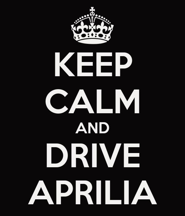 KEEP CALM AND DRIVE APRILIA