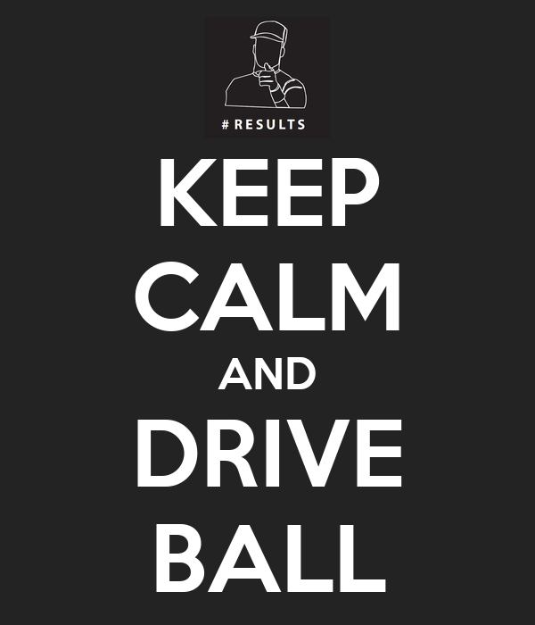 KEEP CALM AND DRIVE BALL