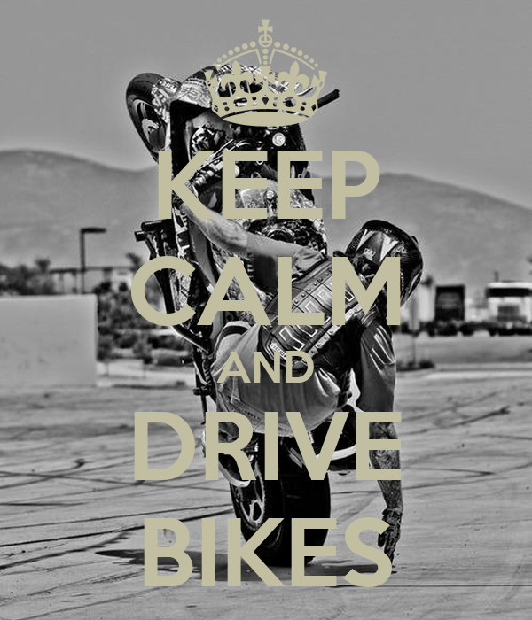 KEEP CALM AND DRIVE BIKES