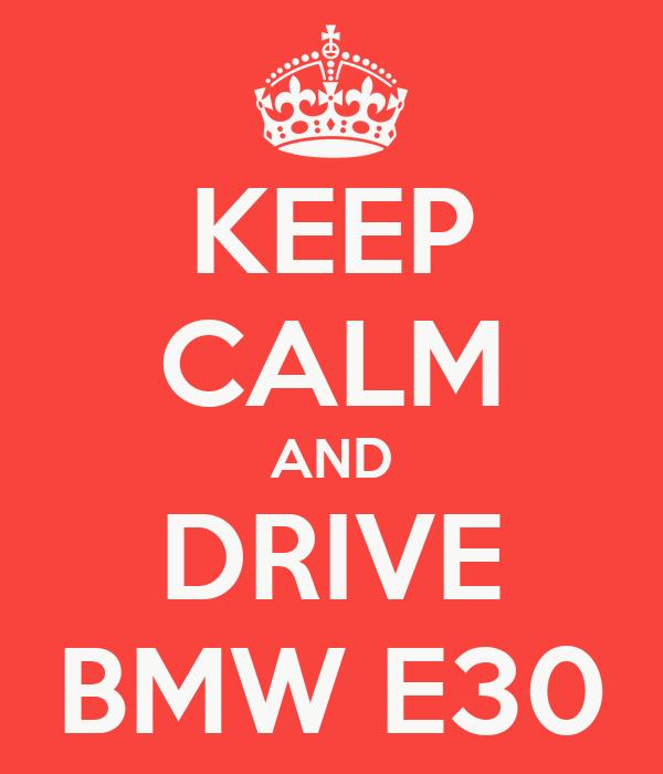 KEEP CALM AND DRIVE BMW E30
