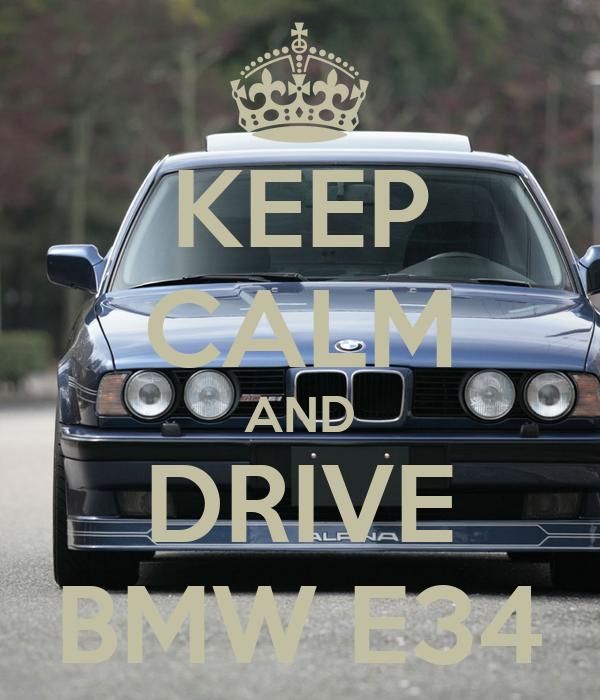 KEEP CALM AND DRIVE BMW E34