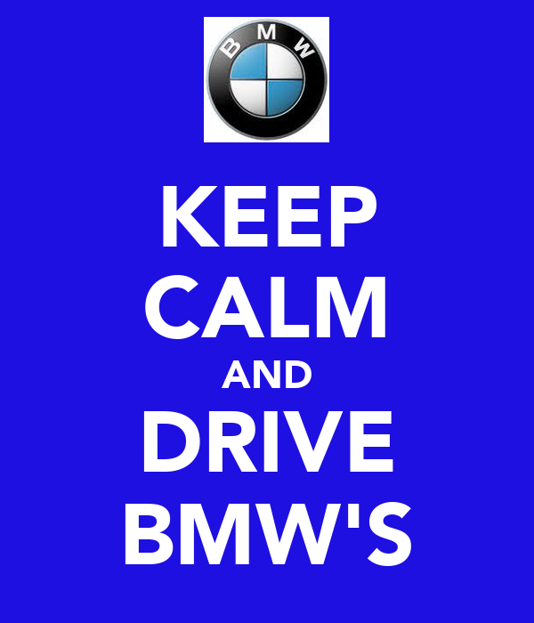 KEEP CALM AND DRIVE BMW'S