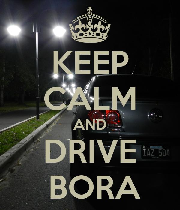 KEEP CALM AND DRIVE  BORA