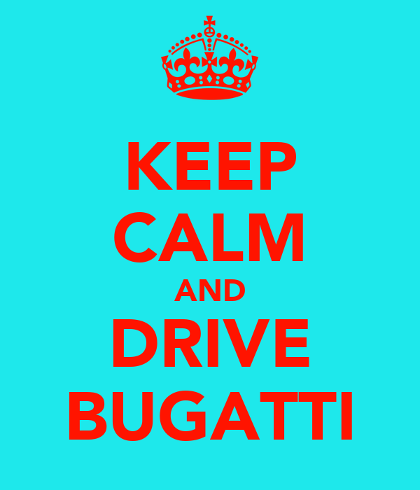 KEEP CALM AND DRIVE BUGATTI