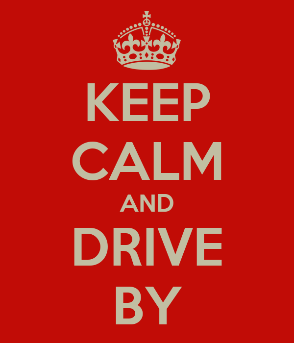 KEEP CALM AND DRIVE BY