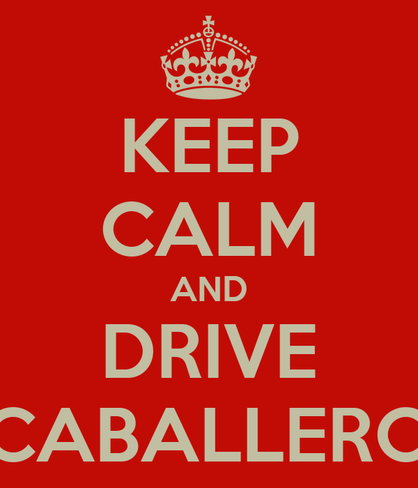 KEEP CALM AND DRIVE CABALLERO