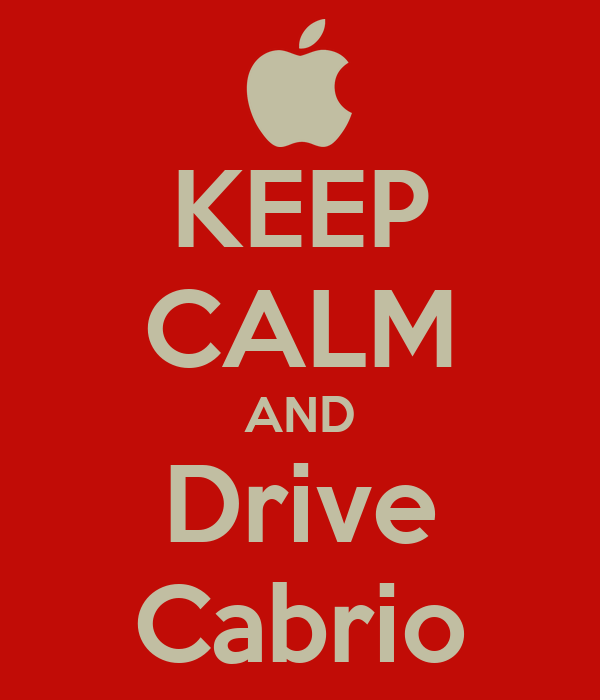 KEEP CALM AND Drive Cabrio