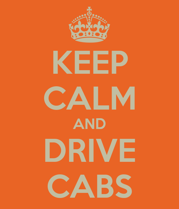 KEEP CALM AND DRIVE CABS