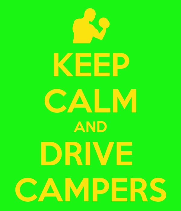 KEEP CALM AND DRIVE  CAMPERS