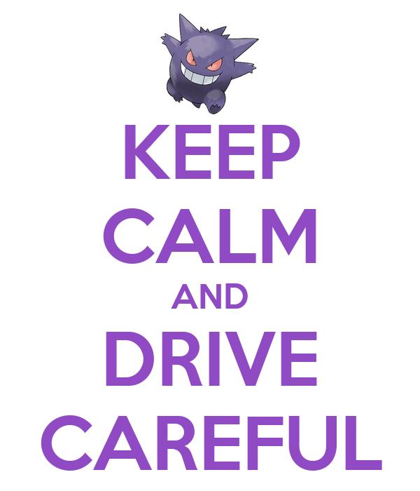 KEEP CALM AND DRIVE CAREFUL