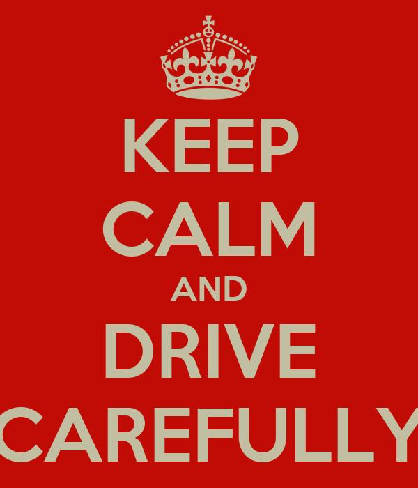 KEEP CALM AND DRIVE CAREFULLY
