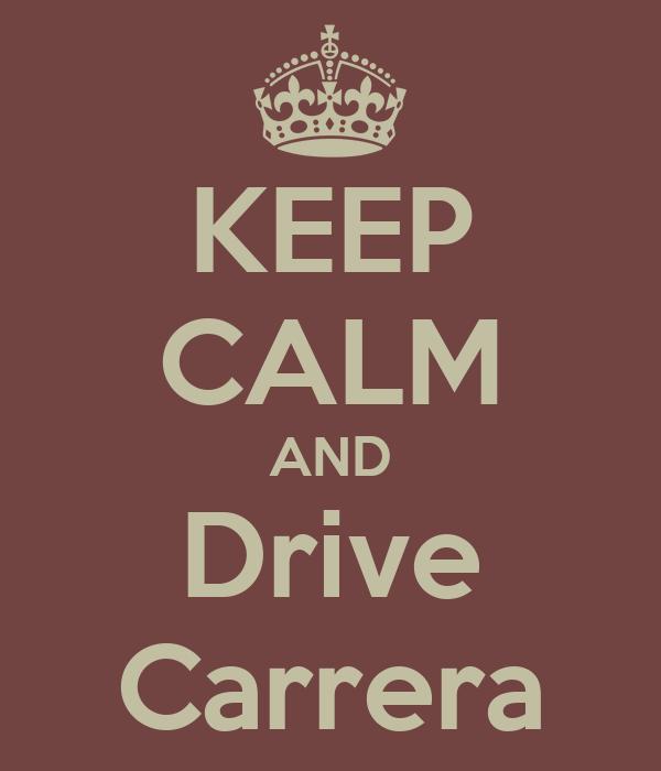 KEEP CALM AND Drive Carrera