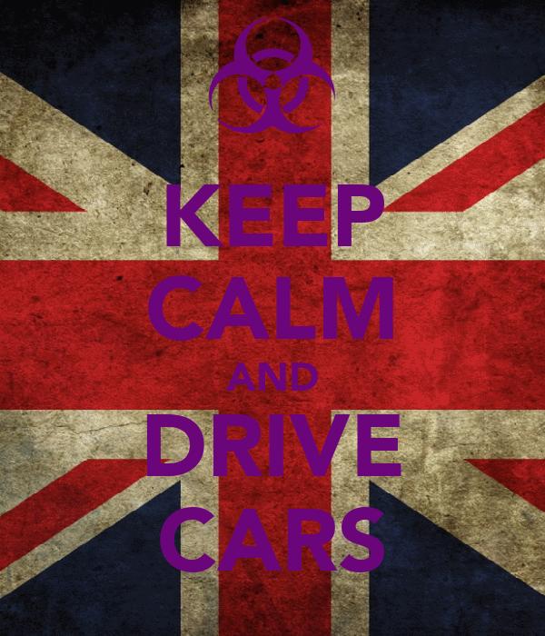 KEEP CALM AND DRIVE CARS
