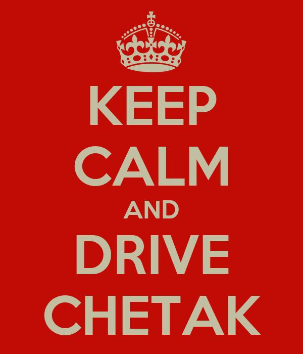 KEEP CALM AND DRIVE CHETAK